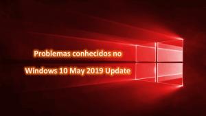 Problemas conhecidos no Windows 10 May 2019 Update